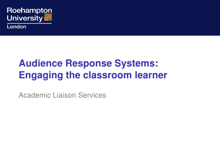 Audience Response Systems: Engaging the classroom learner<br />Academic Liaison Services<br />