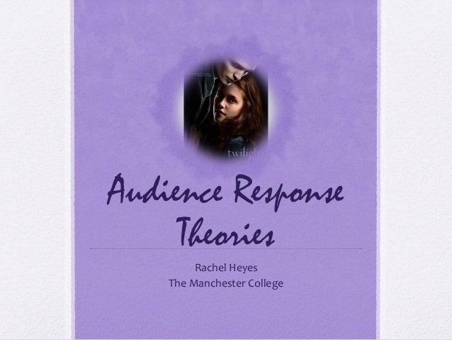 Audience ResponseTheoriesRachel HeyesThe Manchester College