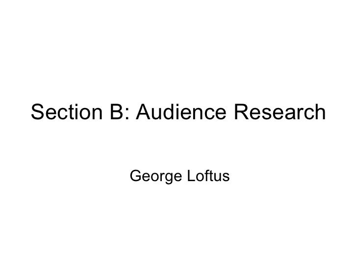 Section B: Audience Research George Loftus