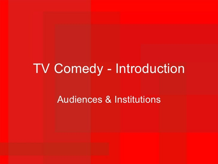 TV Comedy - Introduction Audiences & Institutions