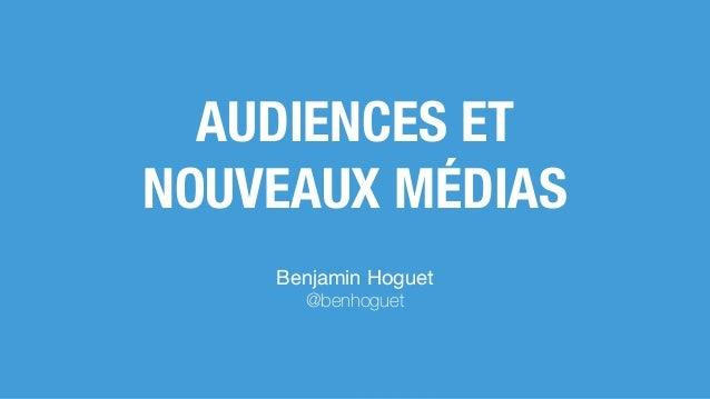 AUDIENCES ET NOUVEAUX MÉDIAS Benjamin Hoguet  @benhoguet