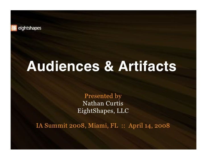 Audiences  Artifacts                 Presented by                 Nathan Curtis               EightShapes, LLC   IA Summit...