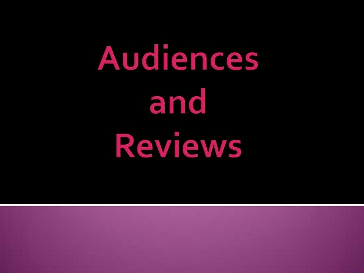 Audiences and Reviews<br />