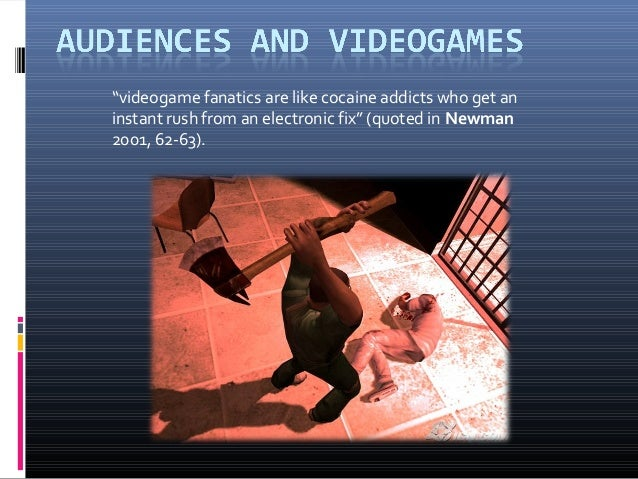 """videogame fanatics are like cocaine addicts who get an instant rush from an electronic fix"" (quoted in Newman 2001, 62-63..."