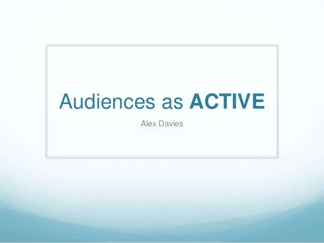 Audiences as ACTIVE Alex Davies
