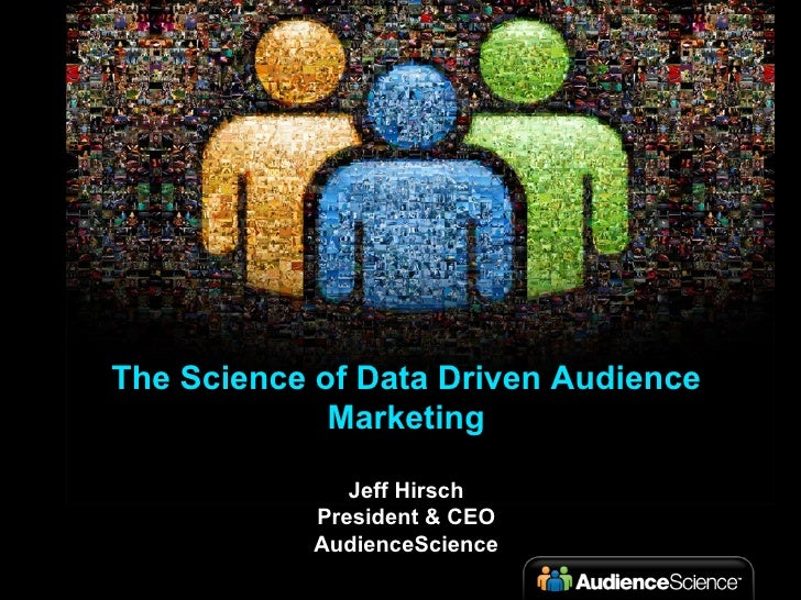 The Science of Data Driven Audience Marketing Jeff Hirsch President & CEO AudienceScience
