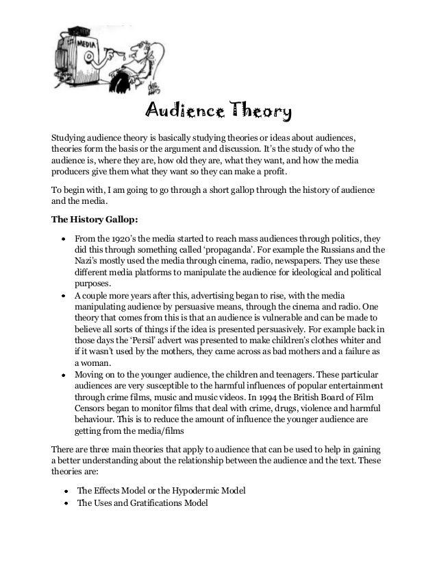 Audience TheoryStudying audience theory is basically studying theories or ideas about audiences,theories form the basis or...