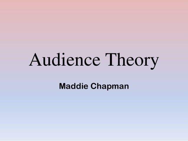 Audience Theory Maddie Chapman