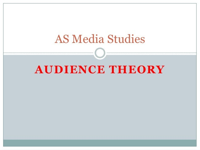 AUDIENCE THEORY AS Media Studies