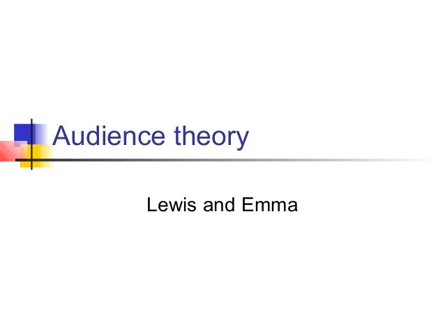 Audience theoryLewis and Emma