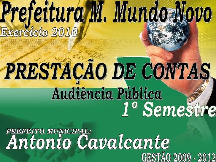Audiência Pública PREFEITO MUNICIPAL: Antonio Cavalcante GESTÃO 2009 - 2012 PRESTAÇÃO DE CONTAS Exercício 2010 Prefeitura ...