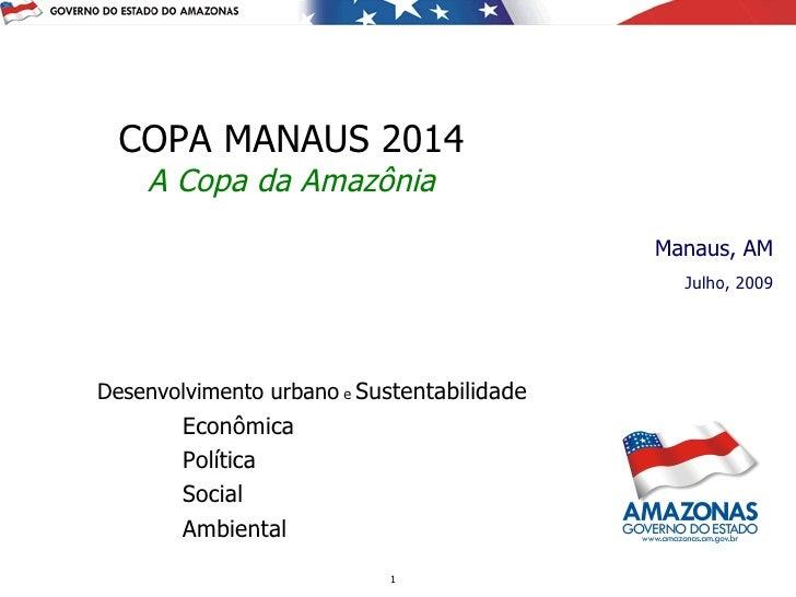 COPA MANAUS 2014     A Copa da Amazônia                                             Manaus, AM                            ...