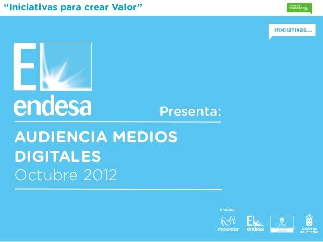 """""""Iniciativas para crear Valor""""                                 Presenta:  AUDIENCIA MEDIOS  DIGITALES  Octubre 2012       ..."""