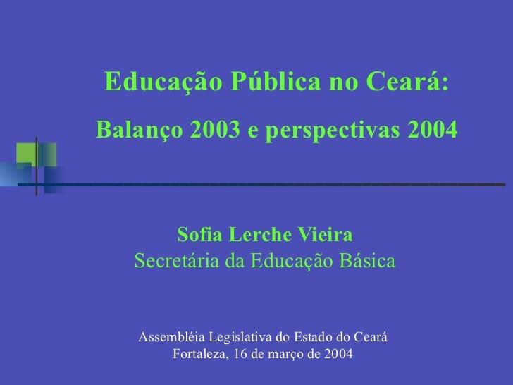Sofia Lerche Vieira Secretária da Educação Básica Assembléia Legislativa do Estado do Ceará Fortaleza, 16 de março de 2004...