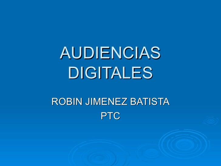 AUDIENCIAS DIGITALES ROBIN JIMENEZ BATISTA PTC