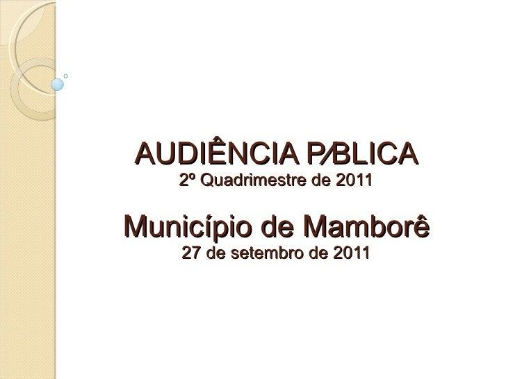 AUDIÊNCIA PÚBLICA 2º Quadrimestre de 2011 Município de Mamborê 27 de setembro de 2011