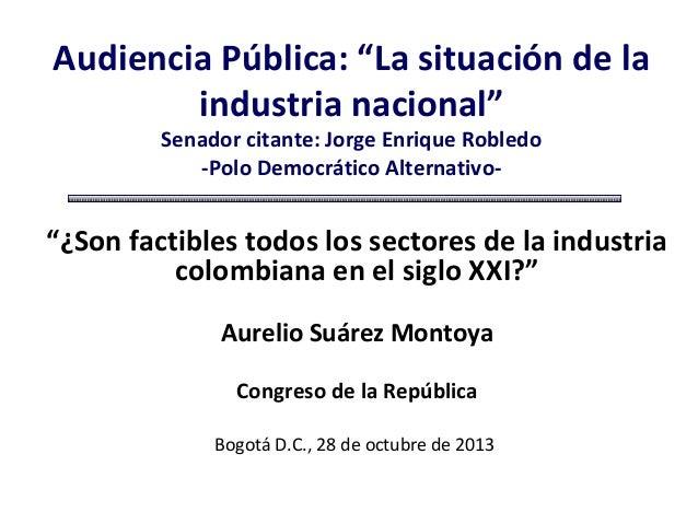 """Audiencia Pública: """"La situación de la industria nacional"""" Senador citante: Jorge Enrique Robledo -Polo Democrático Altern..."""