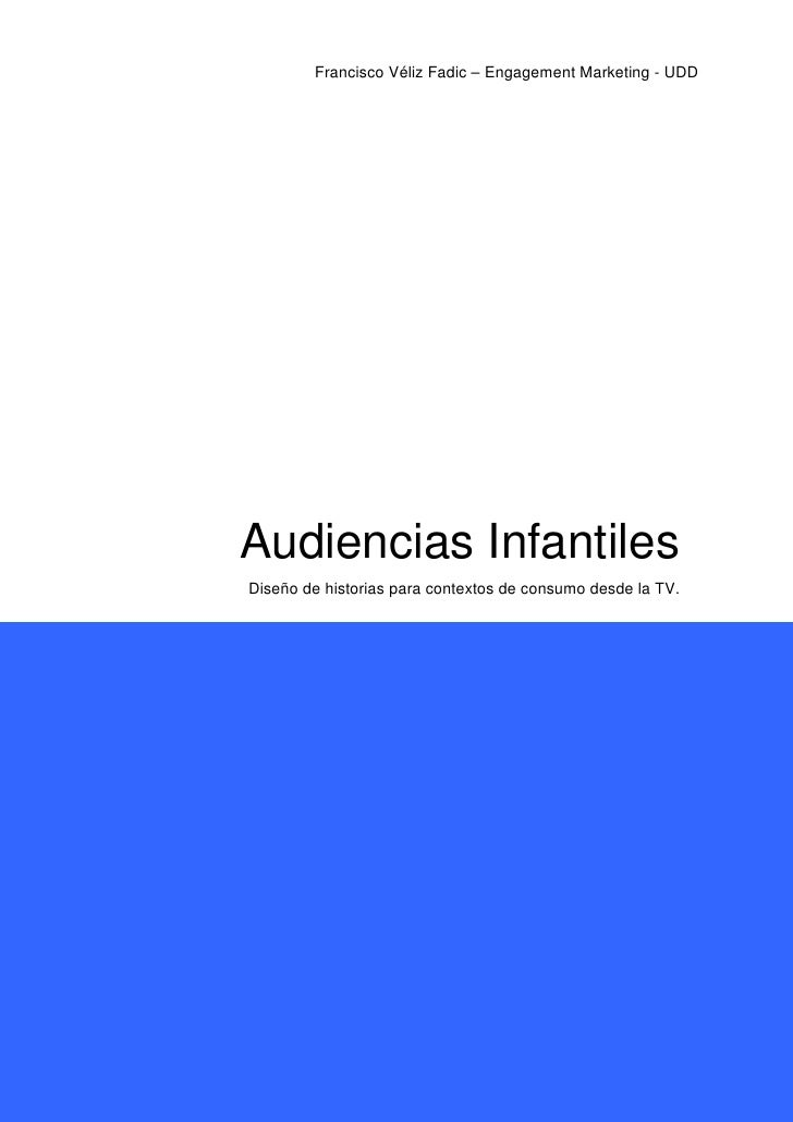 Francisco Véliz Fadic – Engagement Marketing - UDD     Audiencias Infantiles Diseño de historias para contextos de consumo...