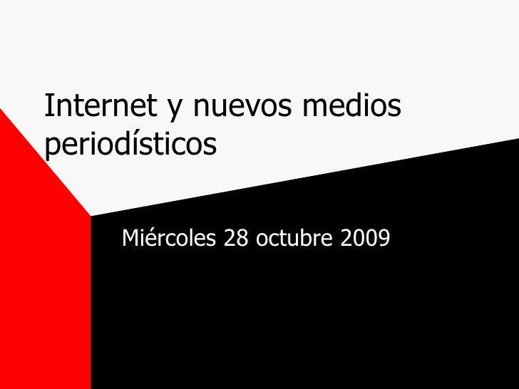 Internet y nuevos medios periodísticos Miércoles 28 octubre 2009
