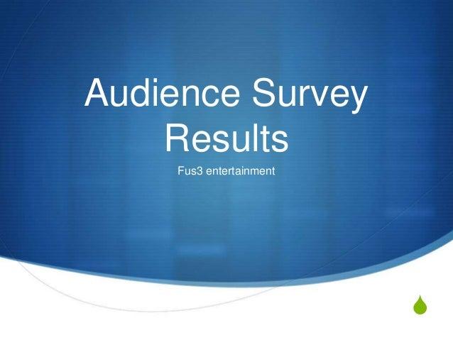 Audience Survey    Results    Fus3 entertainment                         S