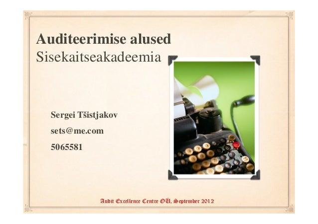 Auditeerimise alusedSisekaitseakadeemia  Sergei Tšistjakov  sets@me.com  5065581              Audit Excellence Centre OÜ, ...