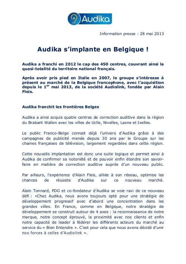 Information presse : 28 mai 2013Audika s'implante en Belgique !Audika a franchi en 2012 le cap des 450 centres, couvrant a...