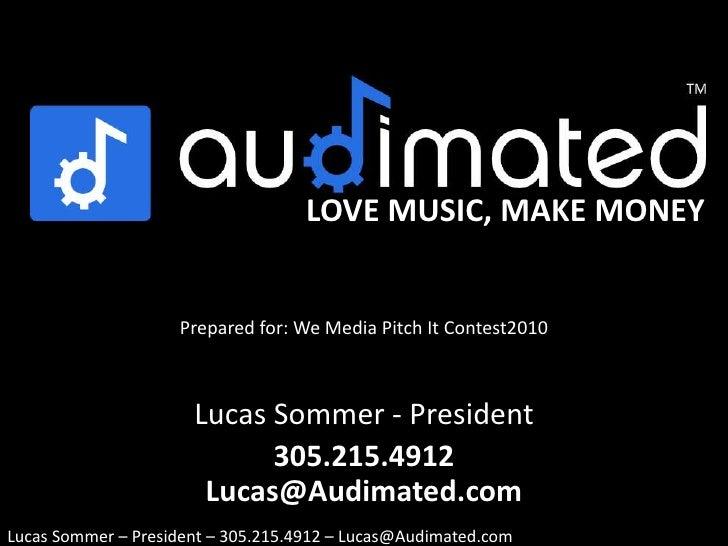LOVE MUSIC, MAKE MONEY<br />Prepared for: We Media Pitch It Contest2010<br />Lucas Sommer - President<br />305.215.4912 Lu...