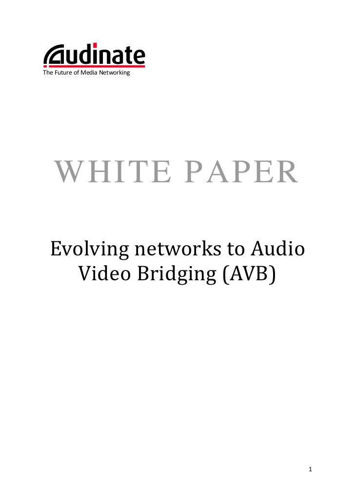 The Future of Media Networking   WHITE PAPER  Evolving networks to Audio     Video Bridging (AVB)                         ...
