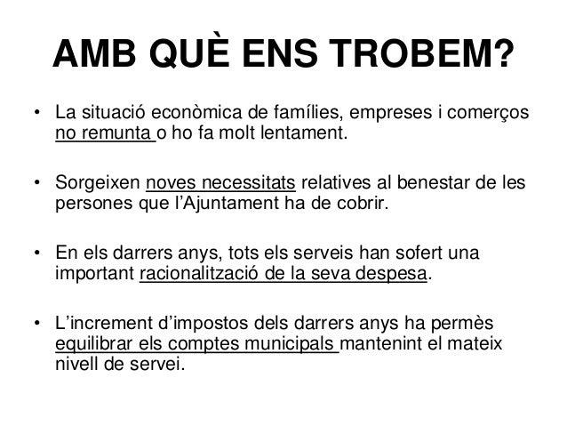AMB QUÈ ENS TROBEM? • La situació econòmica de famílies, empreses i comerços no remunta o ho fa molt lentament. • Sorgeixe...