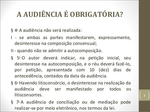A AUDIÊNCIA É OBRIGATÓRIA? § 4o A audiência não será realizada: I - se ambas as partes manifestarem, expressamente, desint...