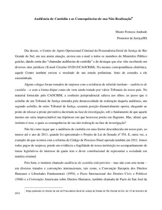 Audiência de Custódia e as Consequências de sua Não Realização Mauro Fonseca Andrade Promotor de Justiça/RS Dia desses, o...