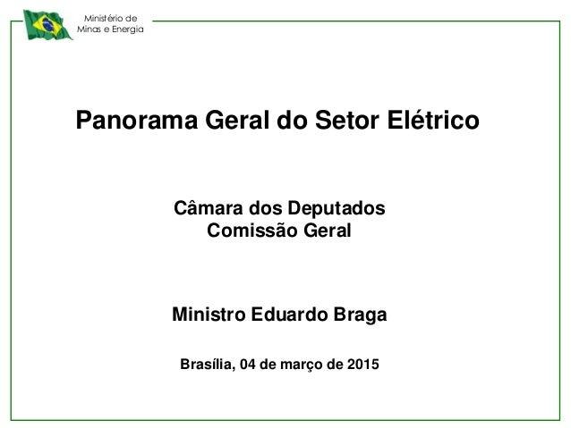 Ministério de Minas e Energia Panorama Geral do Setor Elétrico Câmara dos Deputados Comissão Geral Ministro Eduardo Braga ...
