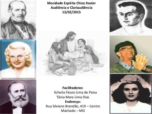 Mocidade Espírita Chico Xavier Audiência e Clariaudiência 13/02/2015 Facilitadoras: Scheila Fássio Lima de Paiva Tânia Mar...