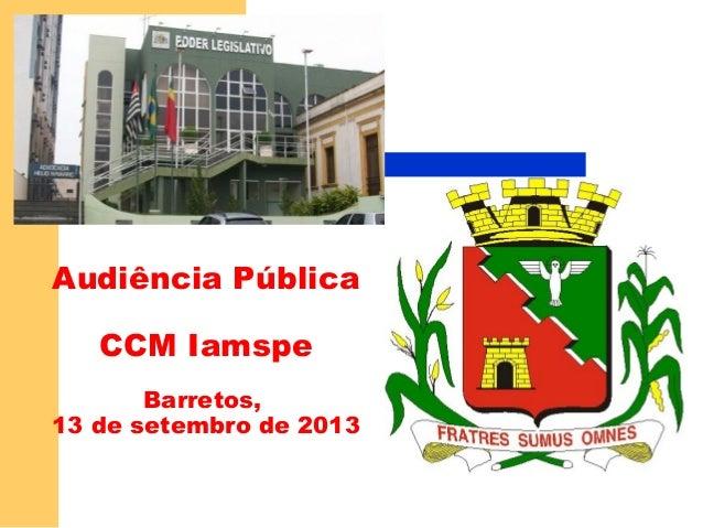 Audiência Pública CCM Iamspe Barretos, 13 de setembro de 2013