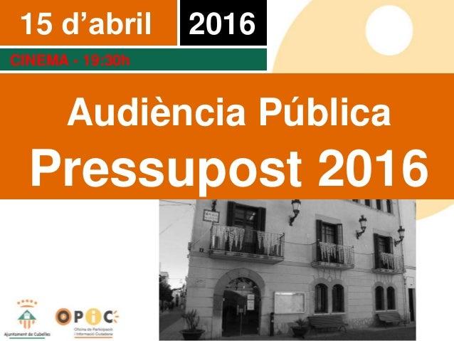 15 d'abril març 2016 CINEMA - 19:30h Audiència Pública Pressupost 2016