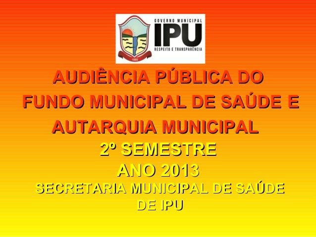AUDIÊNCIA PÚBLICA DOAUDIÊNCIA PÚBLICA DO FUNDO MUNICIPAL DE SAÚDEFUNDO MUNICIPAL DE SAÚDE EE AUTARQUIA MUNICIPALAUTARQUIA ...