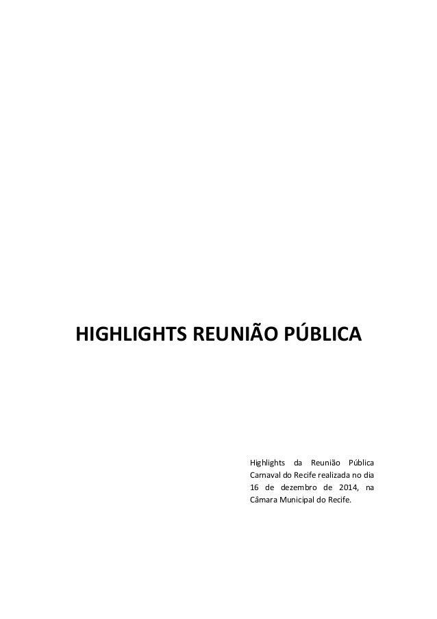 HIGHLIGHTS REUNIÃO PÚBLICA Highlights da Reunião Pública Carnaval do Recife realizada no dia 16 de dezembro de 2014, na Câ...