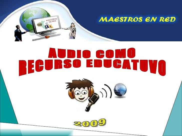AUDIO COMO  RECURSO EDUCATUVO 2009