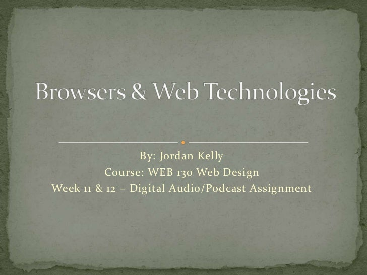 By: Jordan Kelly         Course: WEB 130 Web DesignWeek 11 & 12 – Digital Audio/Podcast Assignment