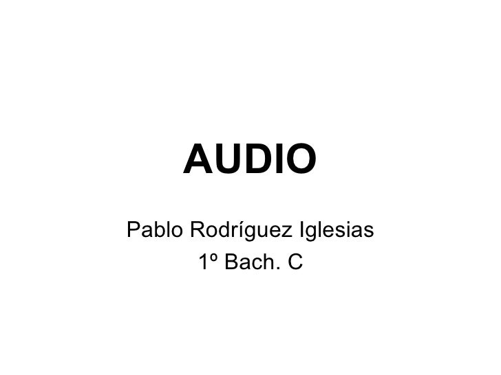 AUDIOPablo Rodríguez Iglesias      1º Bach. C