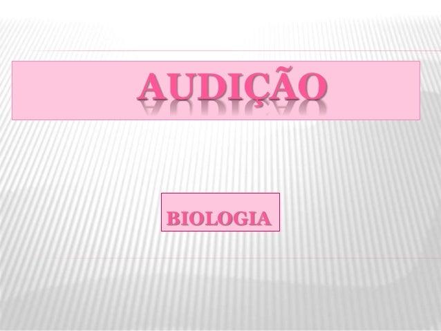 AUDIÇÃO BIOLOGIA