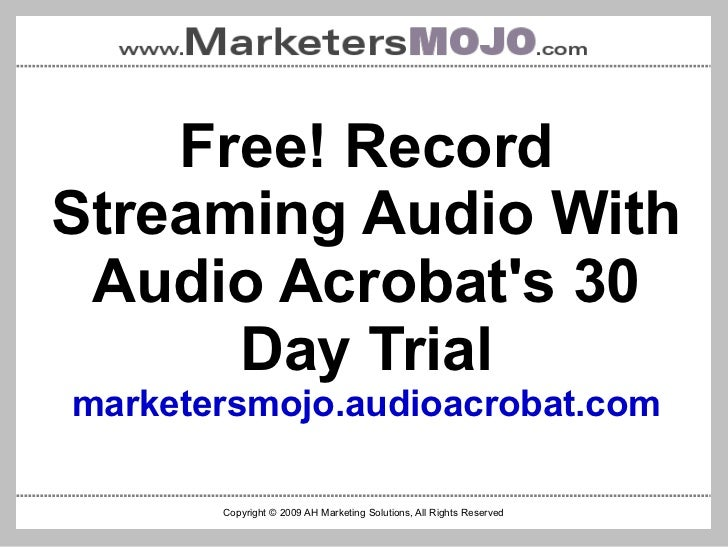 Free! Record Streaming Audio With Audio Acrobat's 30 Day Trial marketersmojo.audioacrobat.com Copyright © 2009 AH Marketin...