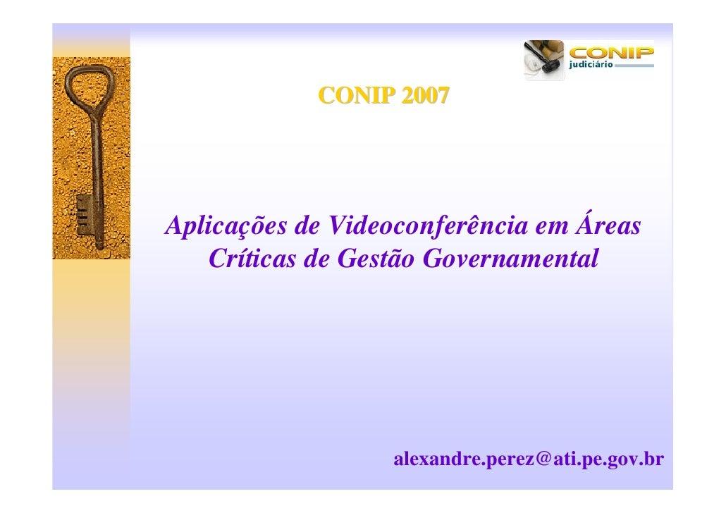 CONIP 2007     Aplicações de Videoconferência em Áreas    Críticas de Gestão Governamental                       alexandre...