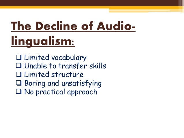 comparison between the audio lingual method The audio- lingual method in the audio-lingual method, teachers want their students to be able to use the target language communicatively in order to do this, they believe students need to overlearn the target language, to learn to use it automatically without stopping to think and achieve this by forming new habits in the target language and .