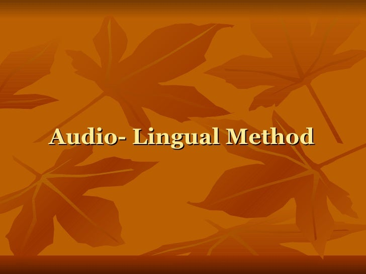 audio lingual method The audio-lingual method of teaching had its origins during world war ii when it became known as the army method it is also called the aural oral approach it is based on the structural view of language and the behaviorist theory of language learning the audiolingual approach to language .