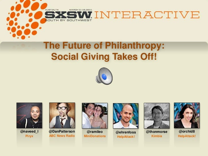 The Future of Philanthropy: Social Giving Takes Off!<br />@DanPatterson<br />ABC News Radio<br />@naveed_l<br />Piryx<br /...