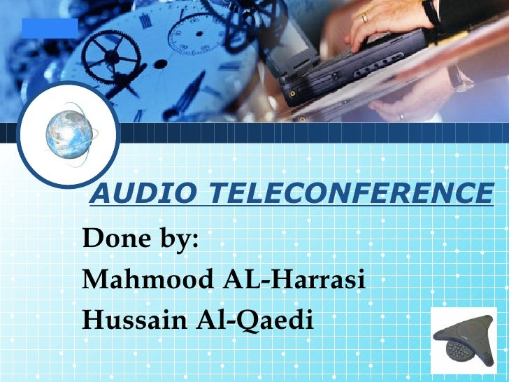 AUDIO TELECONFERENCE Done by:  Mahmood AL-Harrasi Hussain Al-Qaedi