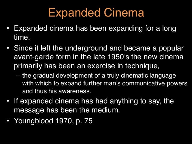 """Expanded Cinema""""• Expanded cinema has been expanding for a longtime. """"• Since it left the underground and became a popul..."""