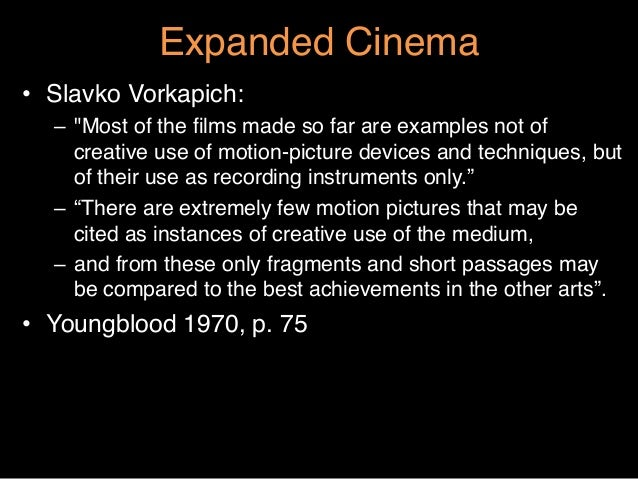 """Expanded Cinema""""• Slavko Vorkapich: """"– """"Most of the films made so far are examples not ofcreative use of motion-picture d..."""