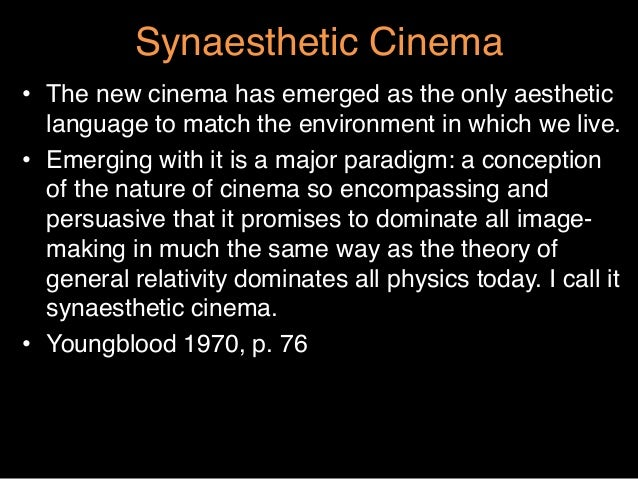 """Synaesthetic Cinema""""• The new cinema has emerged as the only aestheticlanguage to match the environment in which we live...."""